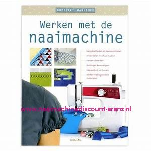 Werken met de Naaimachine - Compleet Handboek